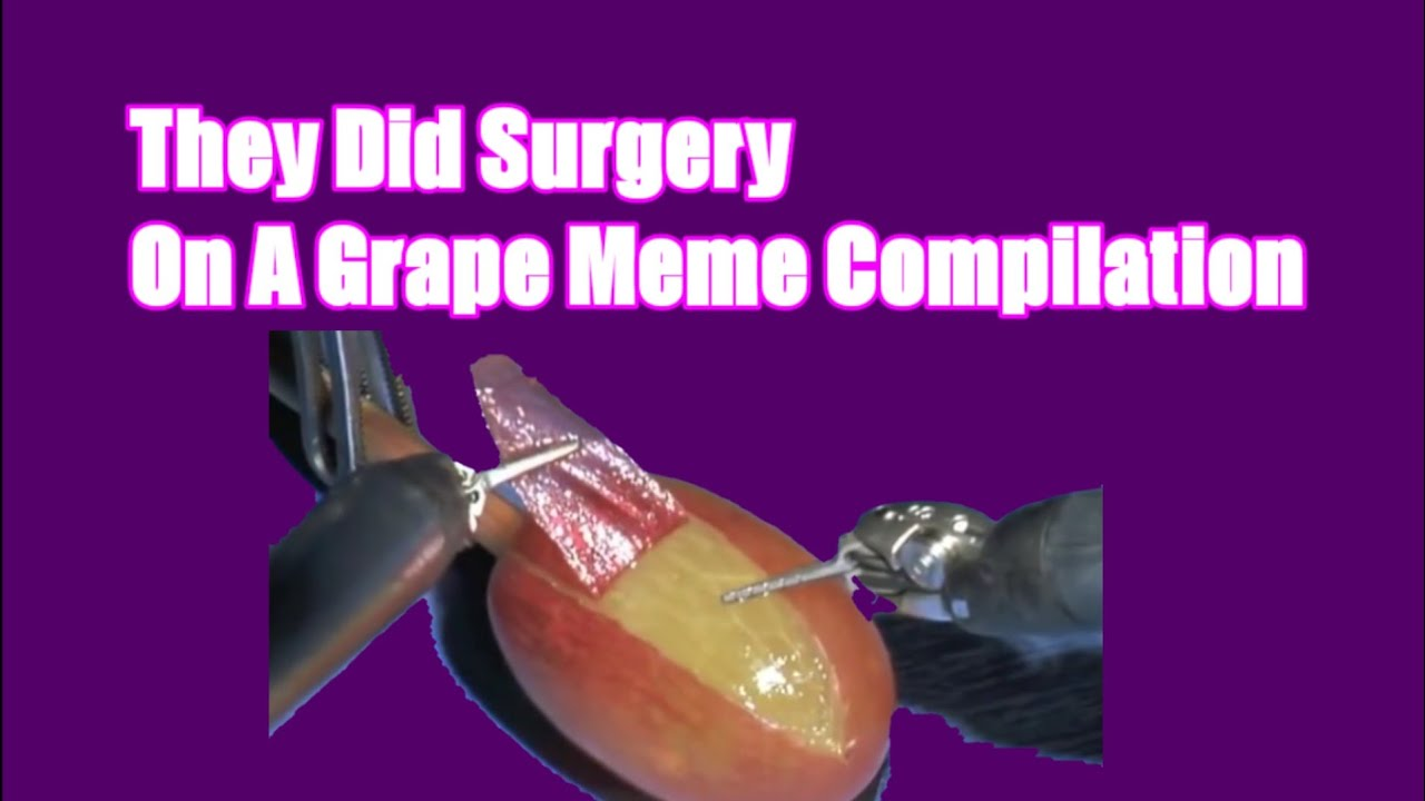 Top 18 #grape #surgery #meme